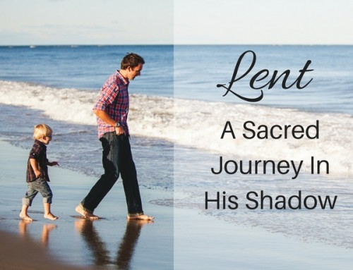 Lent – A Sacred Journey In His Shadow