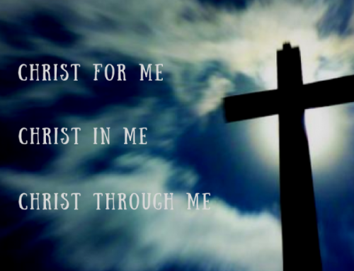 Christ for me.  Christ in me.  Christ through me.