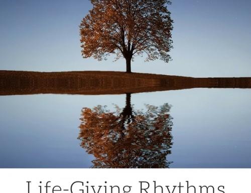 Life Giving Rhythms and Lenten Season