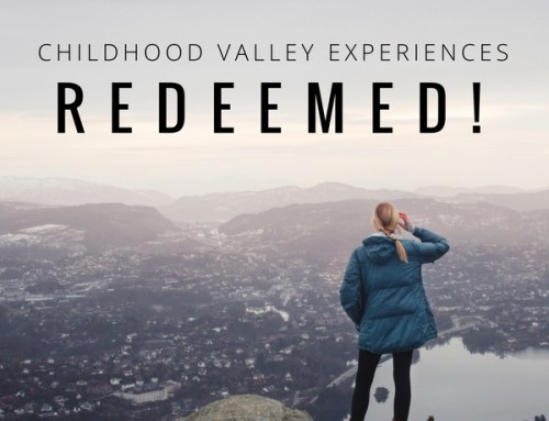 Childhood Valley Experiences—Redeemed!